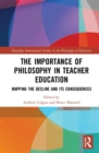 The Importance of Philosophy in Teacher Education : Mapping the Decline and its Consequences - Book