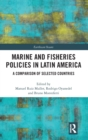 Marine and Fisheries Policies in Latin America : A Comparison of Selected Countries - Book