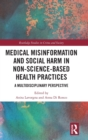 Medical Misinformation and Social Harm in Non-Science Based Health Practices : A Multidisciplinary Perspective - Book