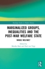 Marginalized Groups, Inequalities and the Post-War Welfare State : Whose Welfare? - Book