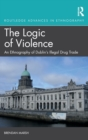 The Logic of Violence : An Ethnography of Dublin's Illegal Drug Trade - Book