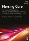 Nursing Care : An Essential Guide for Nurses and Healthcare Workers in Primary and Secondary Care - Book