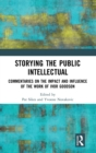 Storying the public intellectual : Commentaries on the impact and influence of the work of Ivor Goodson - Book