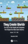 They Create Worlds : The Story of the People and Companies That Shaped the Video Game Industry, Vol. I: 1971-1982 - Book