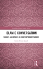 Islamic Conversation : Sohbet and Ethics in Contemporary Turkey - Book