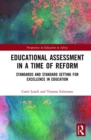 Educational Assessment in a Time of Reform : Standards and Standard Setting for Excellence in Education - Book