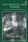 Of Chastity and Power : Elizabethan Literature and the Unmarried Queen - Book
