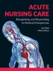Acute Nursing Care : Recognising and Responding to Medical Emergencies - Book