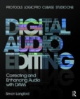 Digital Audio Editing : Correcting and Enhancing Audio in Pro Tools, Logic Pro, Cubase, and Studio One - Book