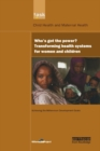 UN Millennium Development Library: Who's Got the Power : Transforming Health Systems for Women and Children - Book