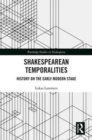 Shakespearean Temporalities : History on the Early Modern Stage - Book