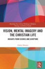 Vision, Mental Imagery and the Christian Life : Insights from Science and Scripture - Book