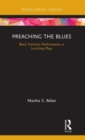 Preaching the Blues : Black Feminist Performance in Lynching Plays - Book