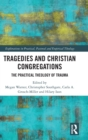 Tragedies and Christian Congregations : The Practical Theology of Trauma - Book