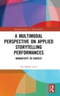 A Multimodal Perspective on Applied Storytelling Performances : Narrativity in Context - Book
