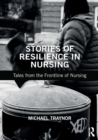 Stories of Resilience in Nursing : Tales from the Frontline of Nursing - Book