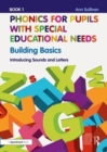 Phonics for Pupils with Special Educational Needs Book 1: Building Basics : Introducing Sounds and Letters - Book