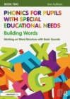 Phonics for Pupils with Special Educational Needs Book 2: Building Words : Working on Word Structure with Basic Sounds - Book