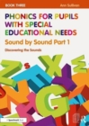 Phonics for Pupils with Special Educational Needs Book 3: Sound by Sound Part 1 : Discovering the Sounds - Book
