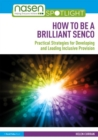How to be a Brilliant SENCO : Practical strategies for developing and leading inclusive provision - Book