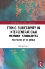 Ethnic Subjectivity in Intergenerational Memory Narratives : The Politics of the Untold - Book