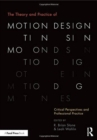 The Theory and Practice of Motion Design : Critical Perspectives and Professional Practice - Book