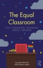 The Equal Classroom : Life-Changing Thinking About Gender - Book