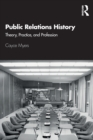 Public Relations History : Theory, Practice, and Profession - Book