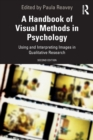 A Handbook of Visual Methods in Psychology : Using and Interpreting Images in Qualitative Research - Book