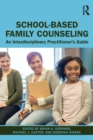 School-Based Family Counseling : An Interdisciplinary Practitioner's Guide - Book