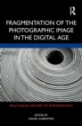Fragmentation of the Photographic Image in the Digital Age - Book