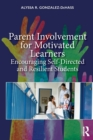 Parent Involvement for Motivated Learners : Encouraging Self-Directed and Resilient Students - Book