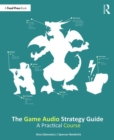 The Game Audio Strategy Guide : A Practical Course - Book