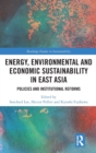 Energy, Environmental and Economic Sustainability in East Asia : Policies and Institutional Reforms - Book