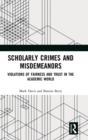 Scholarly Crimes and Misdemeanors : Violations of Fairness and Trust in the Academic World - Book