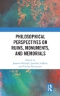 Philosophical Perspectives on Ruins, Monuments, and Memorials - Book