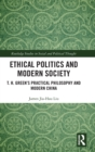 Ethical Politics and Modern Society : T. H. Green's Practical Philosophy and Modern China - Book
