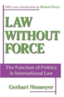 Law without Force : The Function of Politics in International Law - Book