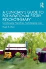A Clinician's Guide to Foundational Story Psychotherapy : Co-Changing Narratives, Co-Changing Lives - Book