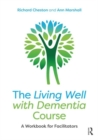The Living Well with Dementia Course : A Workbook for Facilitators - Book