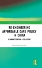 Re-engineering Affordable Care Policy in China : Is Marketization a Solution? - Book