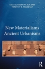 New Materialisms Ancient Urbanisms - Book