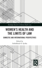 Women's Health and the Limits of Law : Domestic and International Perspectives - Book