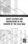 Soviet Science and Engineering in the Shadow of the Cold War - Book