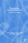 International Environmental Law : A Case Study Analysis - Book