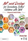 Art and Design for Secondary School Children with SEN : A Resource for Inclusive Teaching - Book