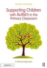 Supporting Children with Autism in the Primary Classroom : A Practical Approach - Book