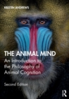 The Animal Mind : An Introduction to the Philosophy of Animal Cognition - Book