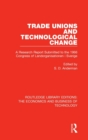 Trade Unions and Technological Change : A Research Report Submitted to the 1966 Congress of Landsorganistionen i Sverige - Book
