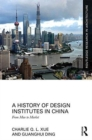 A History of Design Institutes in China : From Mao to Market - Book